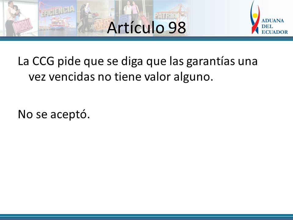 Artículo 98 La CCG pide que se diga que las garantías una vez vencidas no tiene valor alguno.