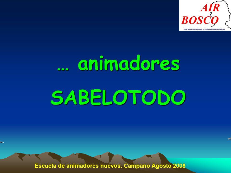 … animadores SABELOTODO Escuela de animadores nuevos. Campano Agosto 2008