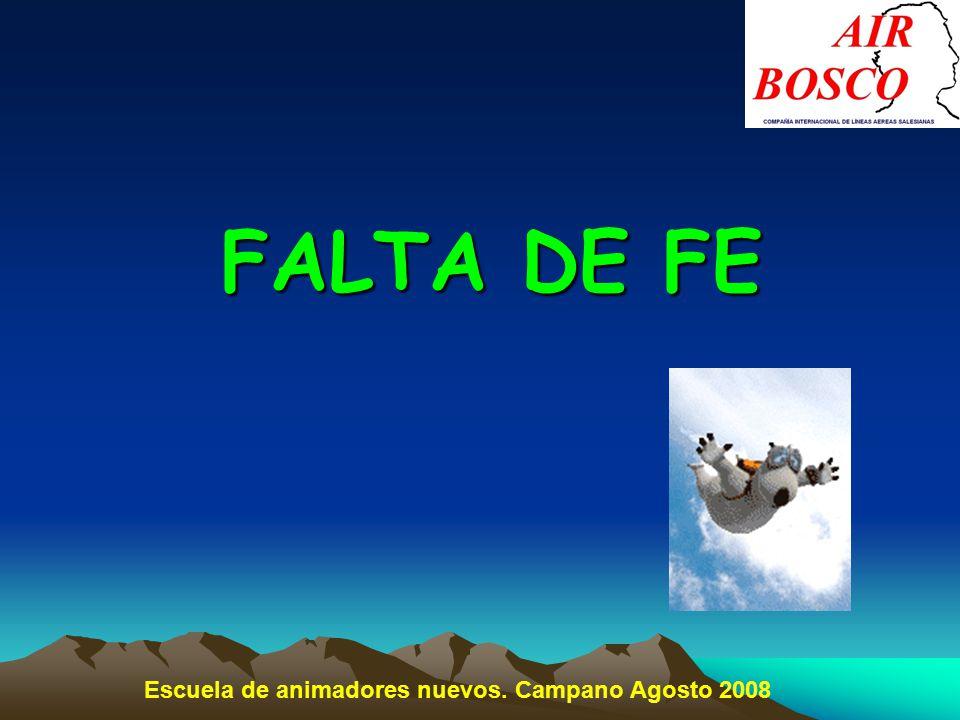 FALTA DE FE Escuela de animadores nuevos. Campano Agosto 2008