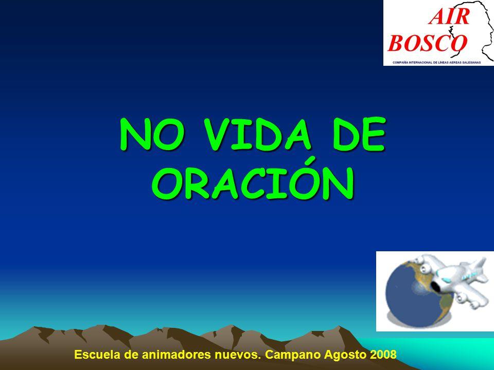NO VIDA DE ORACIÓN Escuela de animadores nuevos. Campano Agosto 2008