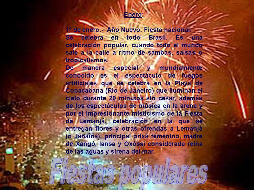 Enero: 1º de enero.- Año Nuevo. Fiesta nacional. Se celebra en todo Brasil.