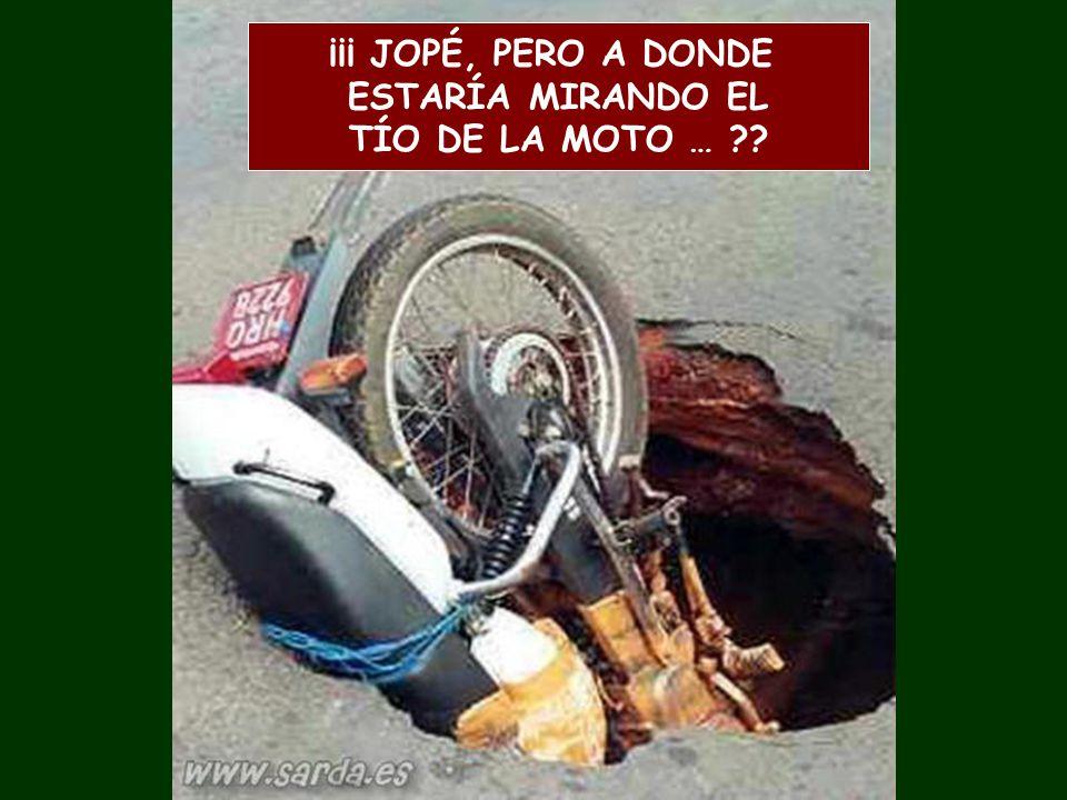¡¡¡ JOPÉ, PERO A DONDE ESTARÍA MIRANDO EL TÍO DE LA MOTO …