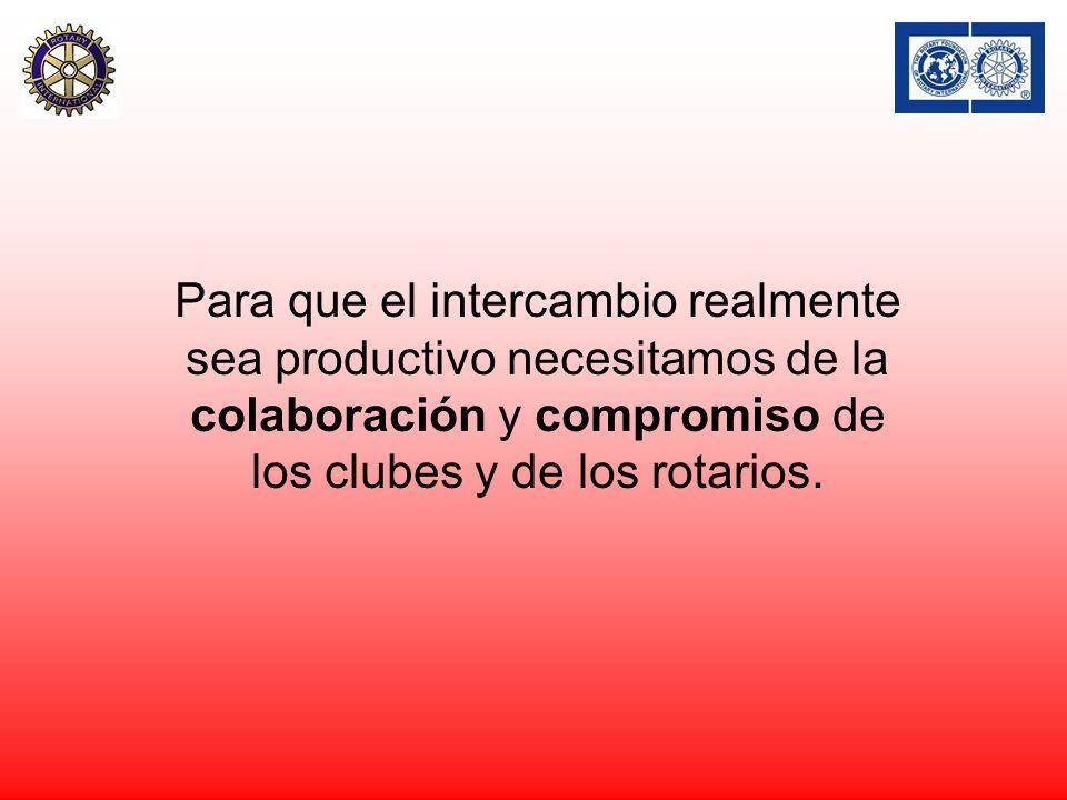 Para que el intercambio realmente sea productivo necesitamos de la colaboración y compromiso de los clubes y de los rotarios.