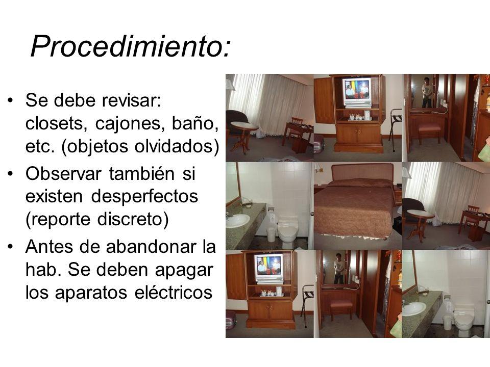 Procedimiento: Se debe revisar: closets, cajones, baño, etc.