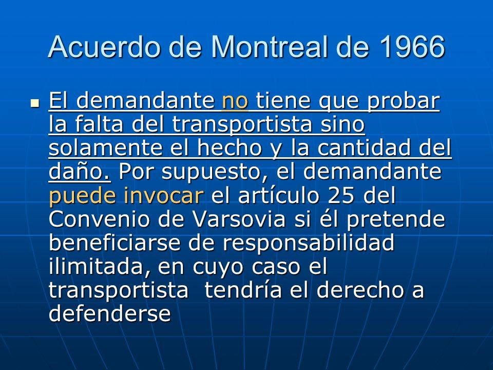 Acuerdo de Montreal de 1966 El demandante no tiene que probar la falta del transportista sino solamente el hecho y la cantidad del daño.
