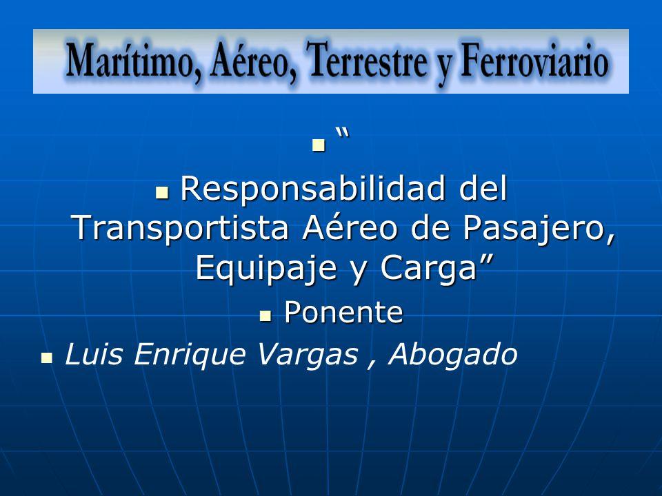 Responsabilidad del Transportista Aéreo de Pasajero, Equipaje y Carga Responsabilidad del Transportista Aéreo de Pasajero, Equipaje y Carga Ponente Ponente Luis Enrique Vargas, Abogado