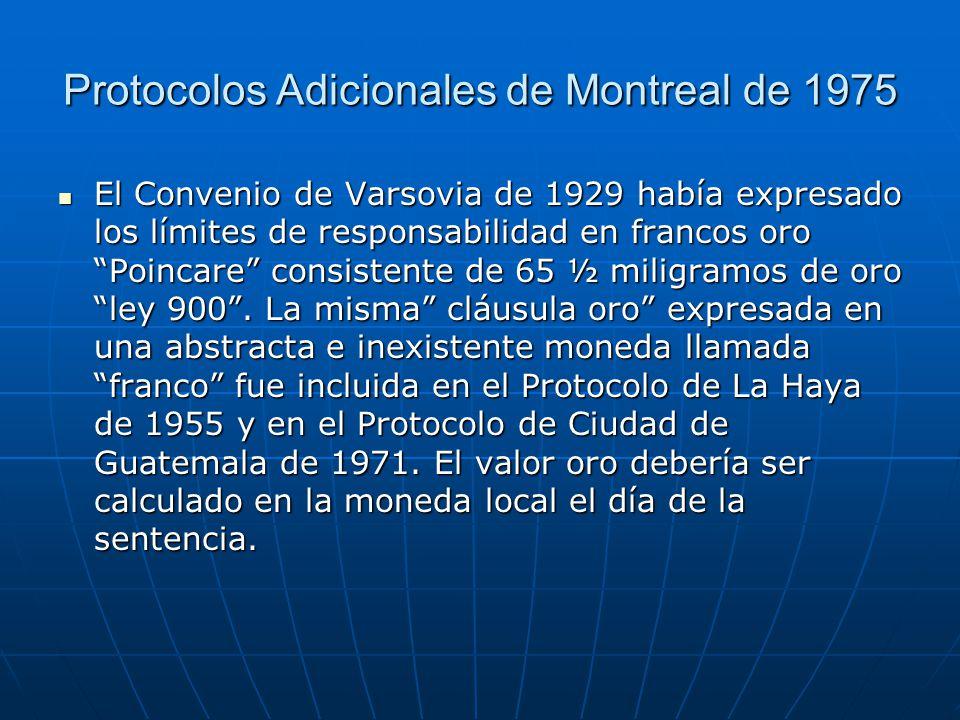 Protocolos Adicionales de Montreal de 1975 El Convenio de Varsovia de 1929 había expresado los límites de responsabilidad en francos oro Poincare consistente de 65 ½ miligramos de oro ley 900 .