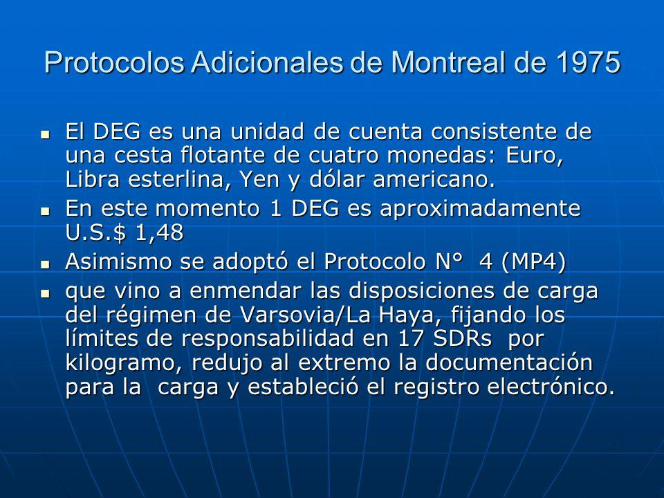 Protocolos Adicionales de Montreal de 1975 El DEG es una unidad de cuenta consistente de una cesta flotante de cuatro monedas: Euro, Libra esterlina, Yen y dólar americano.