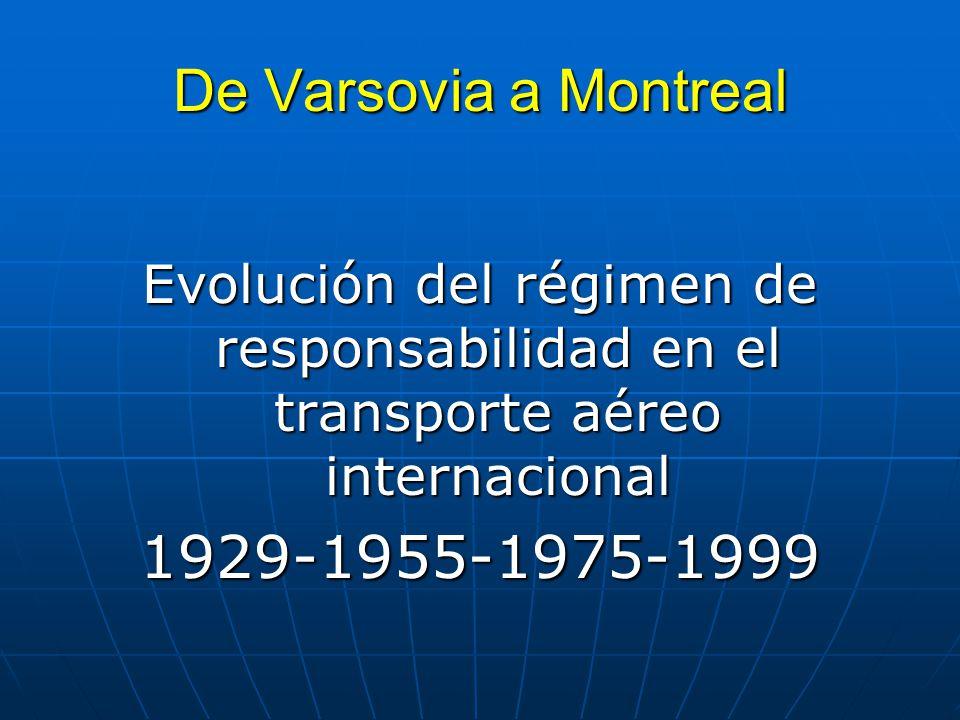 De Varsovia a Montreal Evolución del régimen de responsabilidad en el transporte aéreo internacional 1929-1955-1975-1999