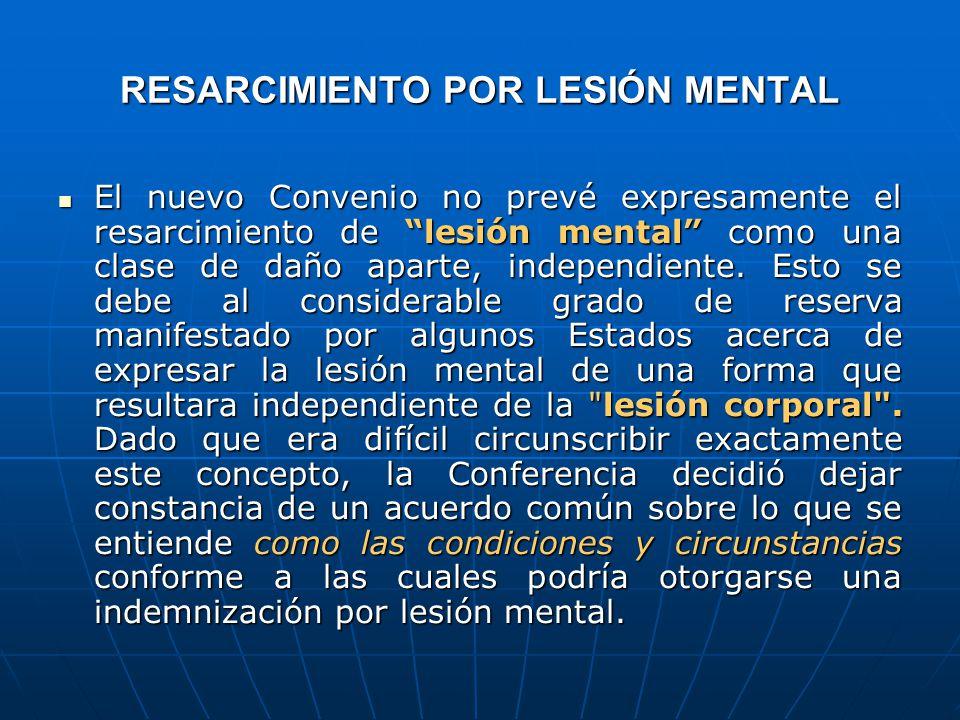 RESARCIMIENTO POR LESIÓN MENTAL El nuevo Convenio no prevé expresamente el resarcimiento de lesión mental como una clase de daño aparte, independiente.