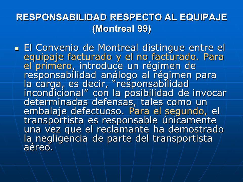RESPONSABILIDAD RESPECTO AL EQUIPAJE (Montreal 99) El Convenio de Montreal distingue entre el equipaje facturado y el no facturado.