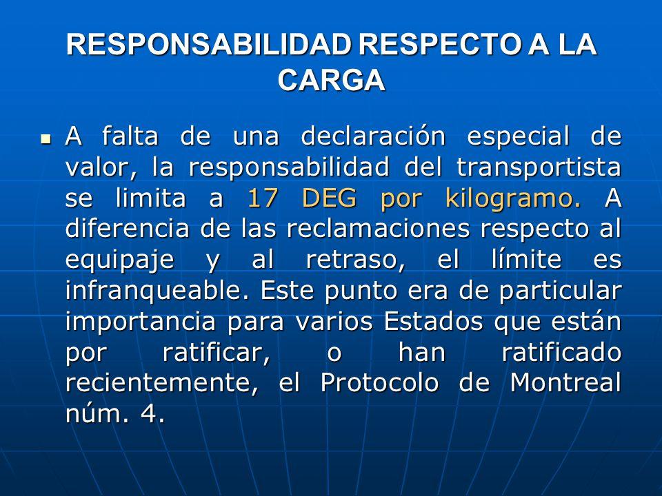 RESPONSABILIDAD RESPECTO A LA CARGA A falta de una declaración especial de valor, la responsabilidad del transportista se limita a 17 DEG por kilogramo.