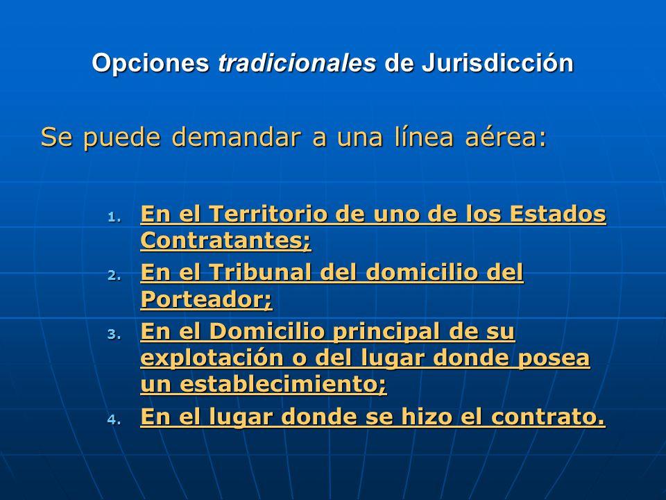 Opciones tradicionales de Jurisdicción Se puede demandar a una línea aérea: 1.