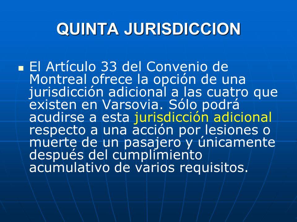 QUINTA JURISDICCION El Artículo 33 del Convenio de Montreal ofrece la opción de una jurisdicción adicional a las cuatro que existen en Varsovia.