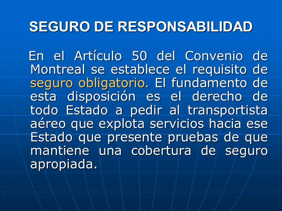 SEGURO DE RESPONSABILIDAD En el Artículo 50 del Convenio de Montreal se establece el requisito de seguro obligatorio.