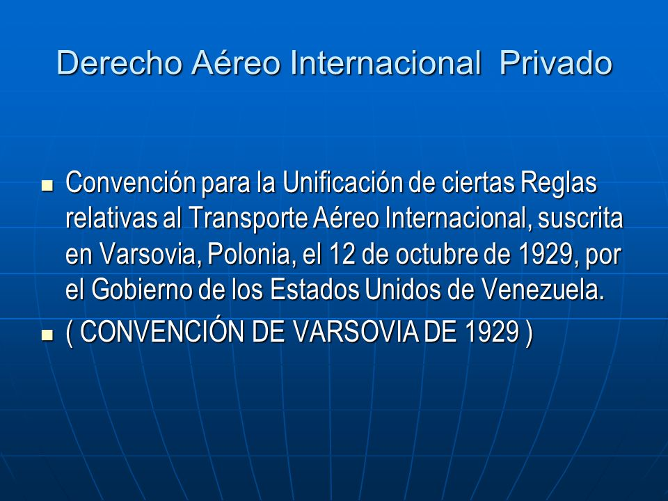 Derecho Aéreo Internacional Privado Convención para la Unificación de ciertas Reglas relativas al Transporte Aéreo Internacional, suscrita en Varsovia, Polonia, el 12 de octubre de 1929, por el Gobierno de los Estados Unidos de Venezuela.
