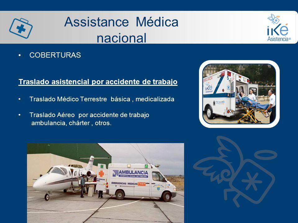 Assistance Médica nacional COBERTURAS Traslado asistencial por accidente de trabajo Traslado Médico Terrestre básica, medicalizada Traslado Aéreo por accidente de trabajo ambulancia, chárter, otros.