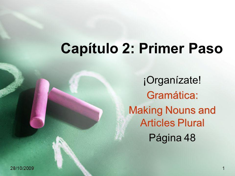 28/10/20091 Capítulo 2: Primer Paso ¡Organízate!Gramática: Making Nouns and Articles Plural Página 48