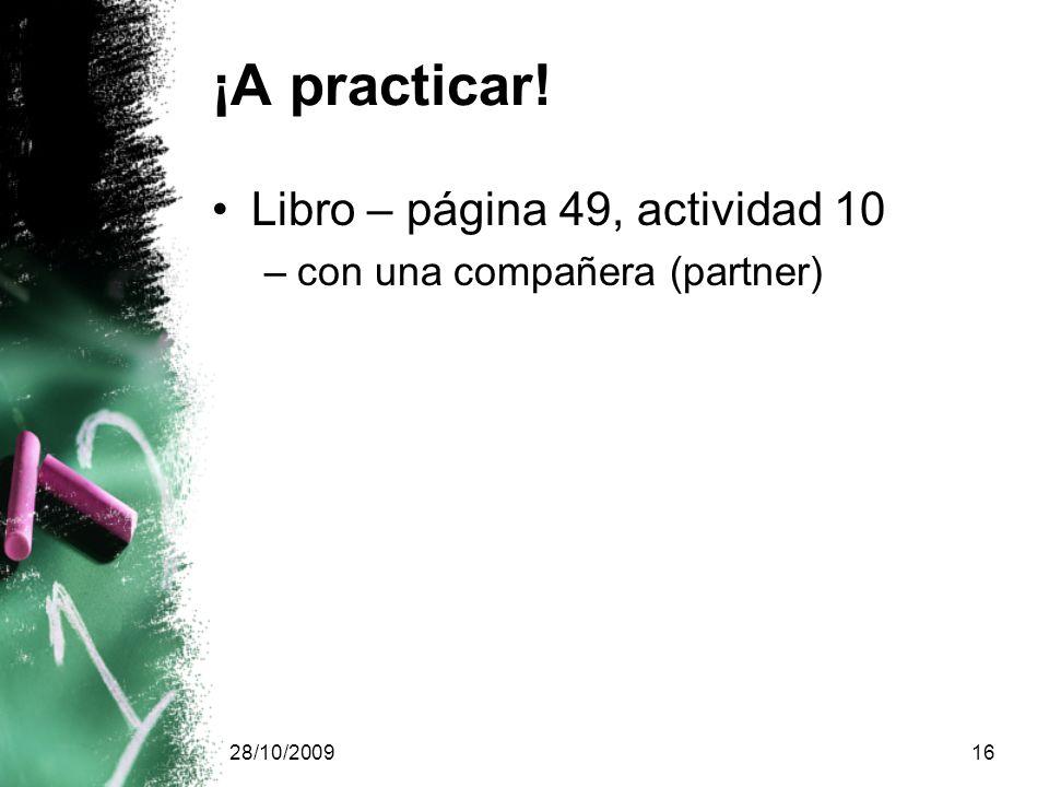 28/10/200916 ¡A practicar! Libro – página 49, actividad 10 –con una compañera (partner)
