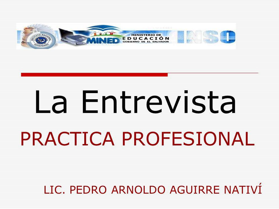 La Entrevista PRACTICA PROFESIONAL LIC. PEDRO ARNOLDO AGUIRRE NATIVÍ