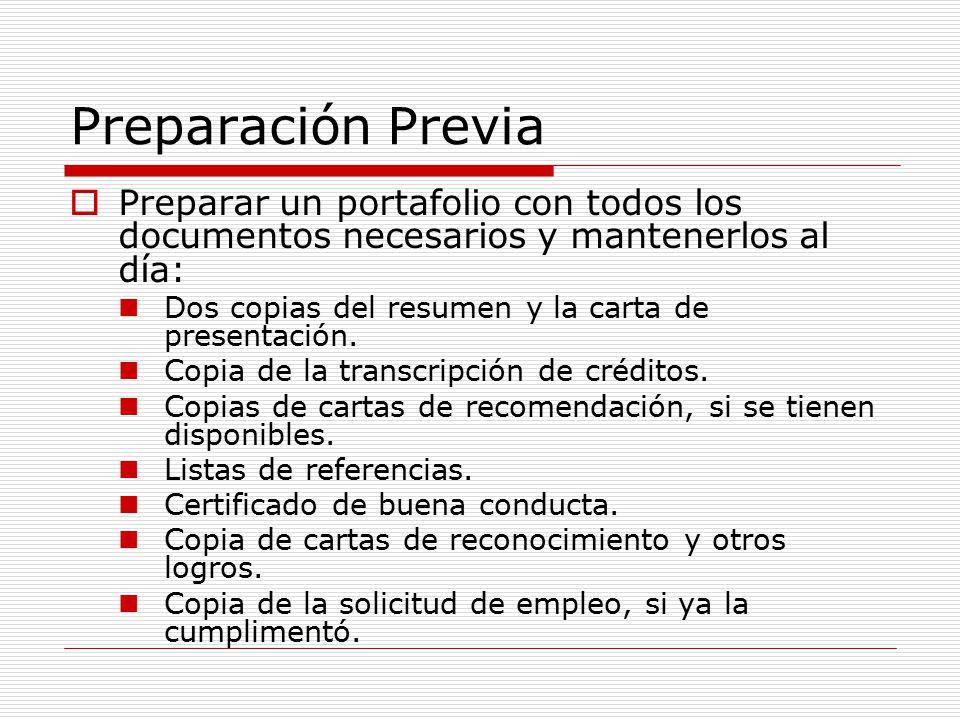 Preparación Previa  Preparar un portafolio con todos los documentos necesarios y mantenerlos al día: Dos copias del resumen y la carta de presentación.