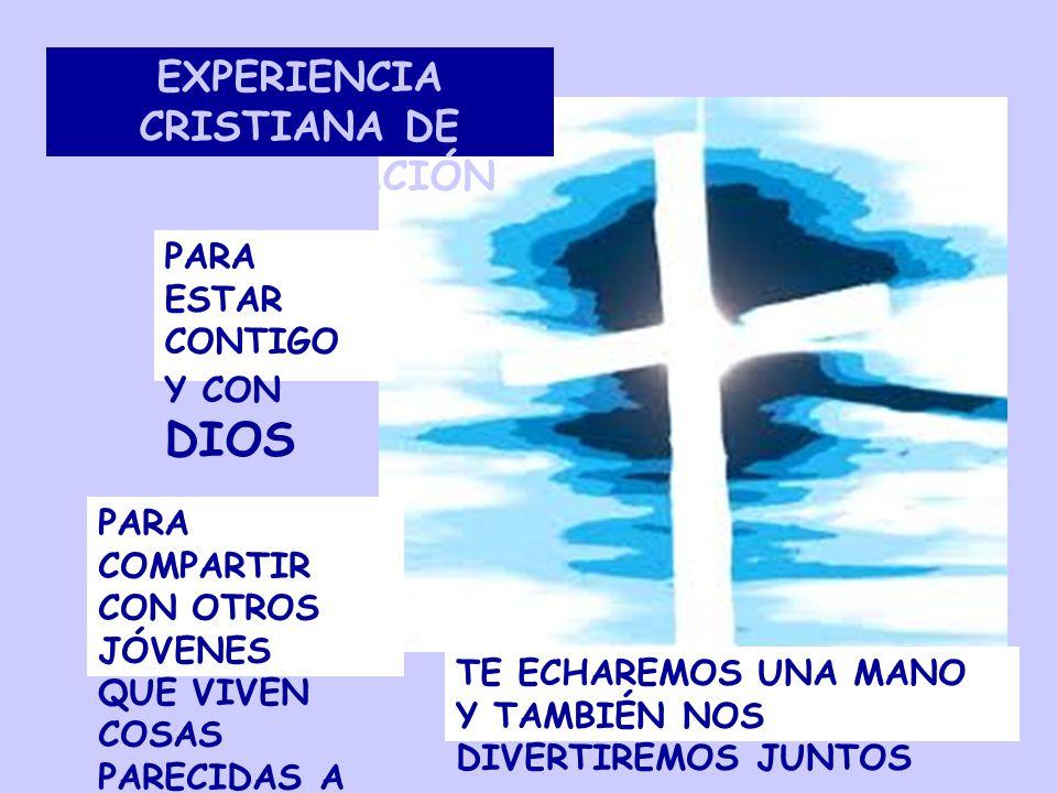 EXPERIENCIA CRISTIANA DE PROFUNDIZACIÓN PARA ESTAR CONTIGO Y CON DIOS PARA COMPARTIR CON OTROS JÓVENES QUE VIVEN COSAS PARECIDAS A TI TE ECHAREMOS UNA MANO Y TAMBIÉN NOS DIVERTIREMOS JUNTOS