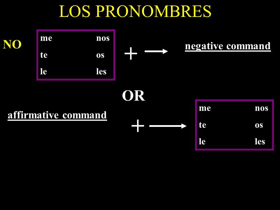 LOS PRONOMBRES menos teos leles + negative command OR affirmative command + menos teos leles NO