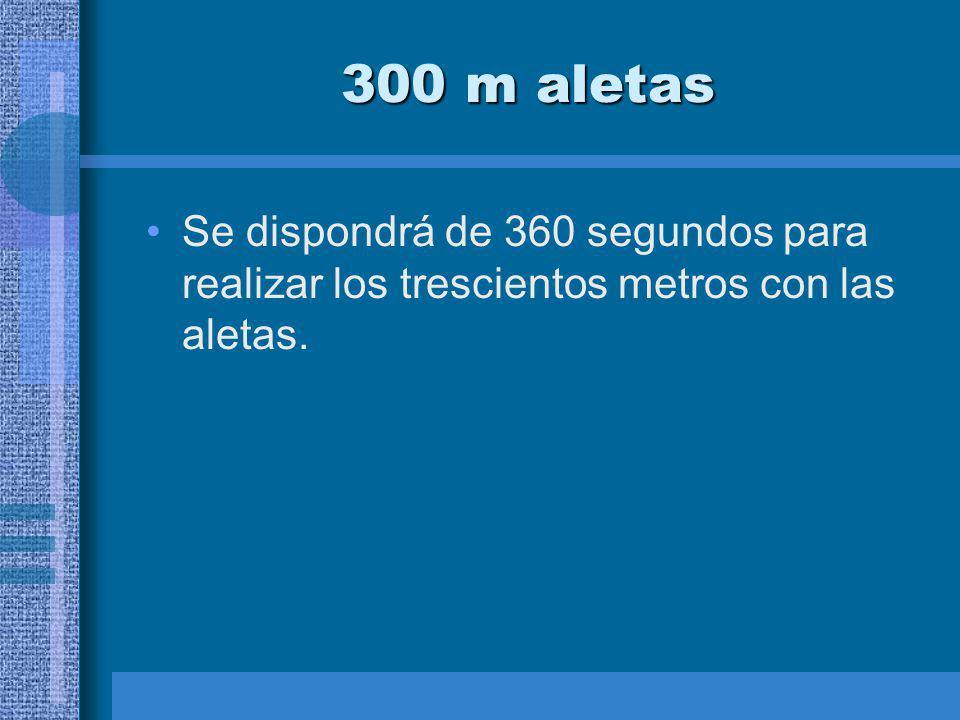 300 m aletas Se dispondrá de 360 segundos para realizar los trescientos metros con las aletas.