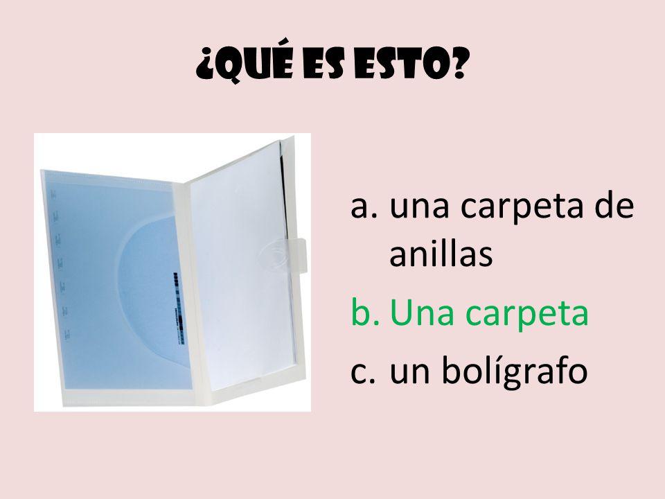 ¿Qué es esto a.una carpeta de anillas b.Una carpeta c.un bolígrafo