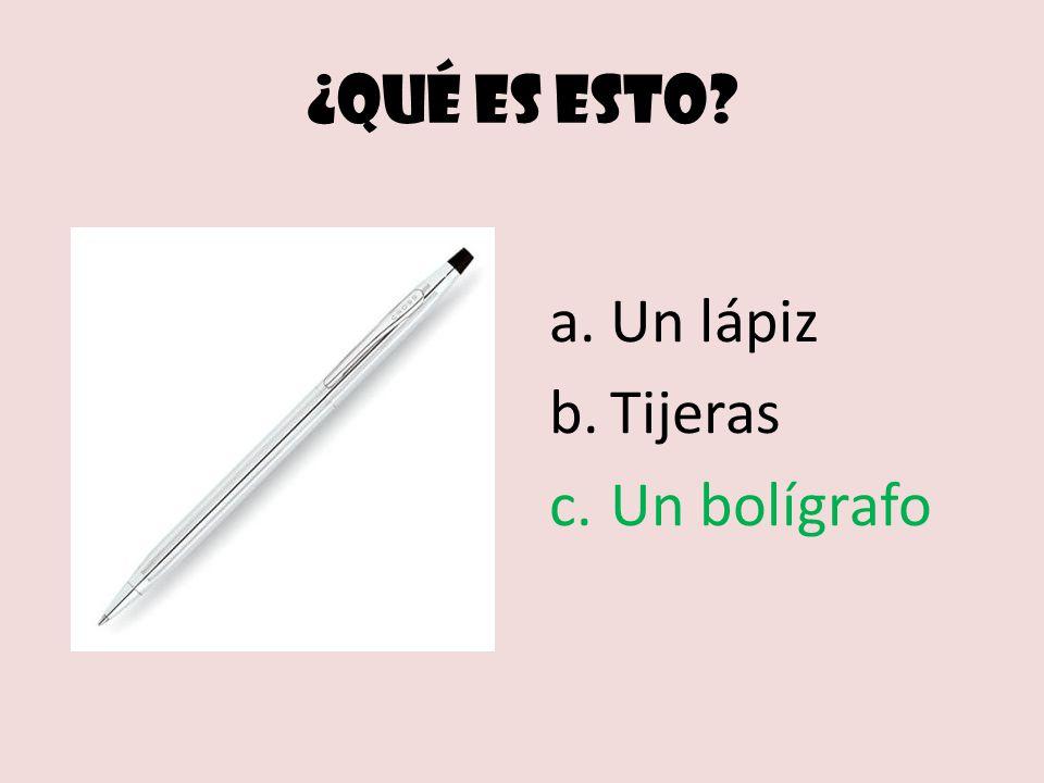 ¿Qué es esto a.Un lápiz b.Tijeras c.Un bolígrafo