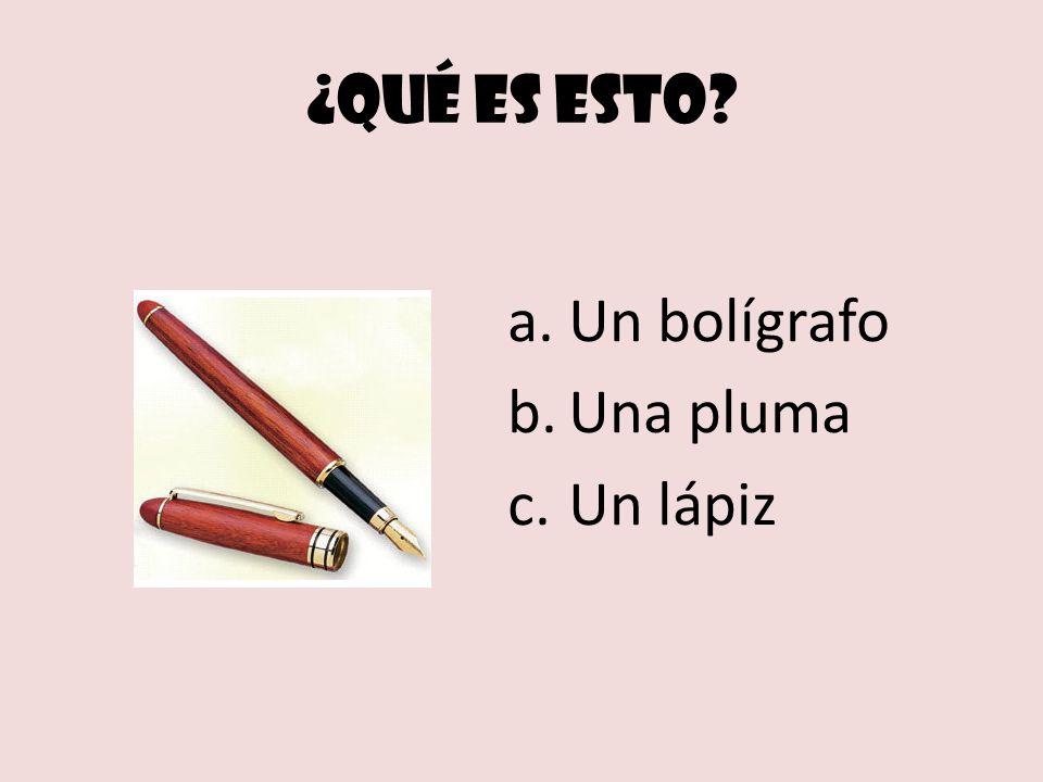 ¿Qué es esto a.Un bolígrafo b.Una pluma c.Un lápiz