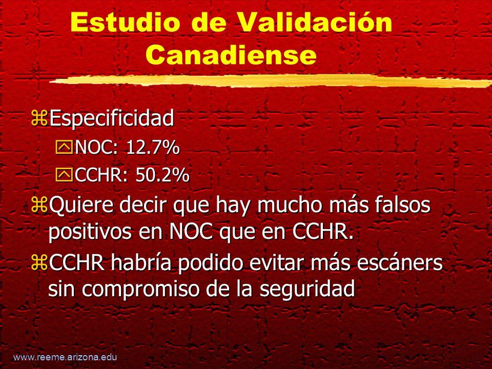 www.reeme.arizona.edu Estudio de Validación Canadiense zEspecificidad yNOC: 12.7% yCCHR: 50.2% zQuiere decir que hay mucho más falsos positivos en NOC que en CCHR.