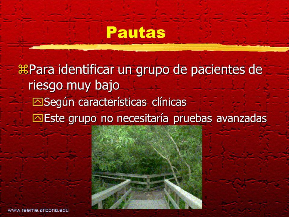 www.reeme.arizona.edu Pautas zPara identificar un grupo de pacientes de riesgo muy bajo ySegún características clínicas yEste grupo no necesitaría pruebas avanzadas