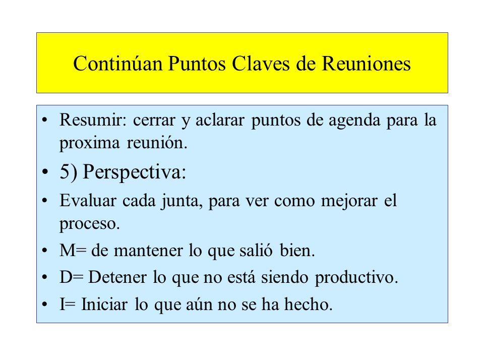 Continúan Puntos Claves de Reuniones Resumir: cerrar y aclarar puntos de agenda para la proxima reunión.