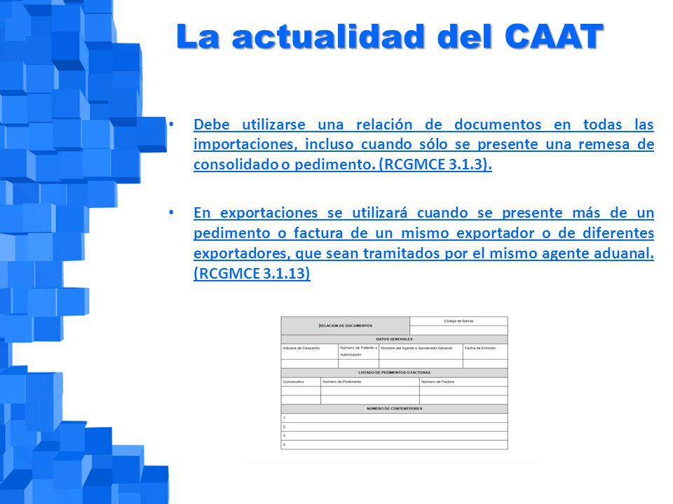 La actualidad del CAAT Debe utilizarse una relación de documentos en todas las importaciones, incluso cuando sólo se presente una remesa de consolidado o pedimento.