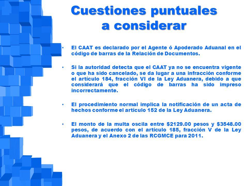 Cuestiones puntuales a considerar El CAAT es declarado por el Agente ó Apoderado Aduanal en el código de barras de la Relación de Documentos.