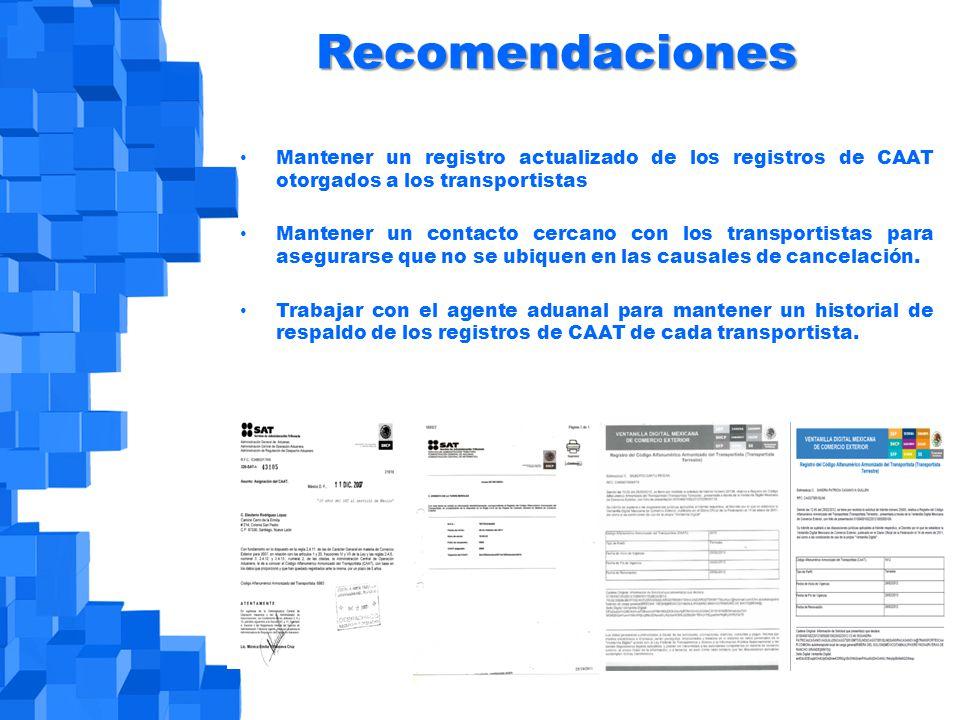 Recomendaciones Mantener un registro actualizado de los registros de CAAT otorgados a los transportistas Mantener un contacto cercano con los transportistas para asegurarse que no se ubiquen en las causales de cancelación.