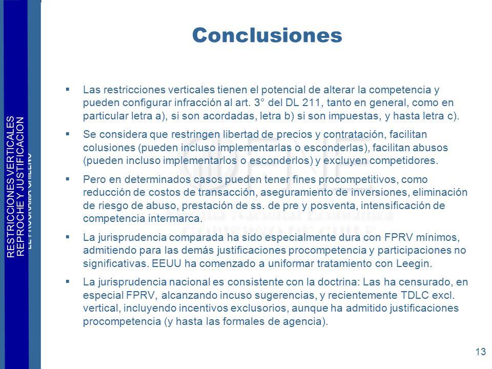 RESTRICCIONES VERTICALES REPROCHE Y JUSTIFICACION 13 Conclusiones  Las restricciones verticales tienen el potencial de alterar la competencia y pueden configurar infracción al art.