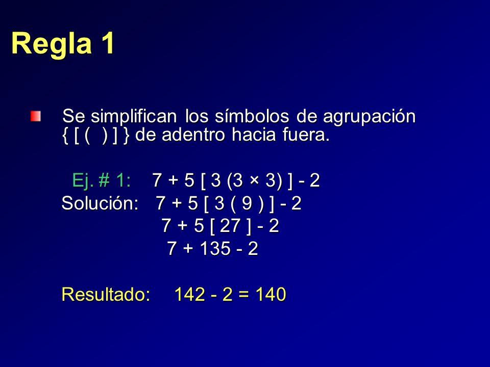 Regla 1 Se simplifican los símbolos de agrupación { [ ( ) ] } de adentro hacia fuera.