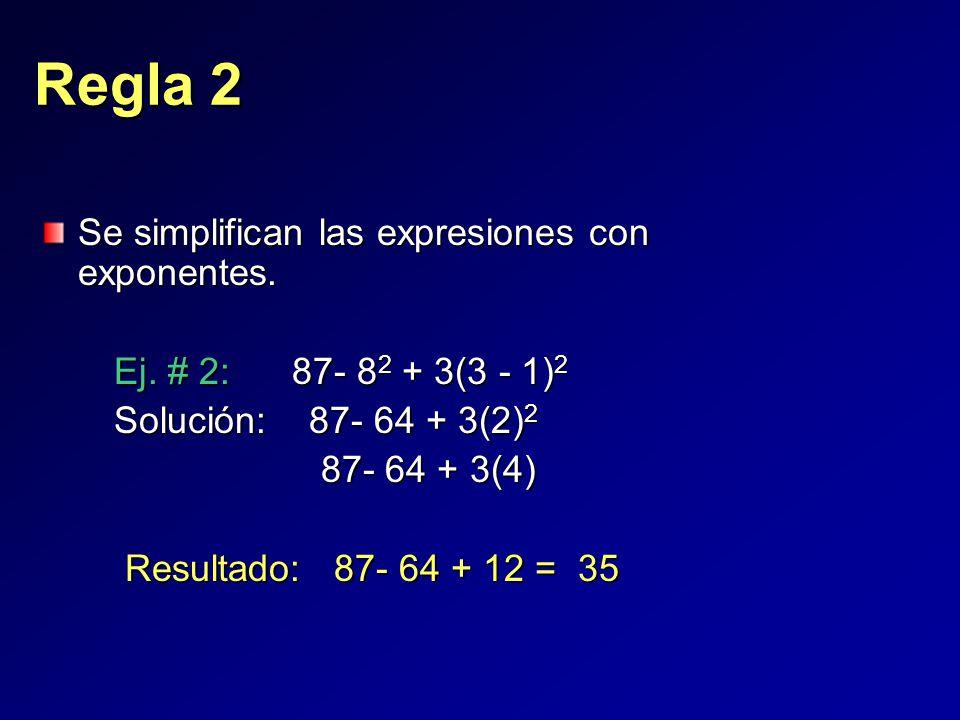 Se simplifican las expresiones con exponentes. Ej.