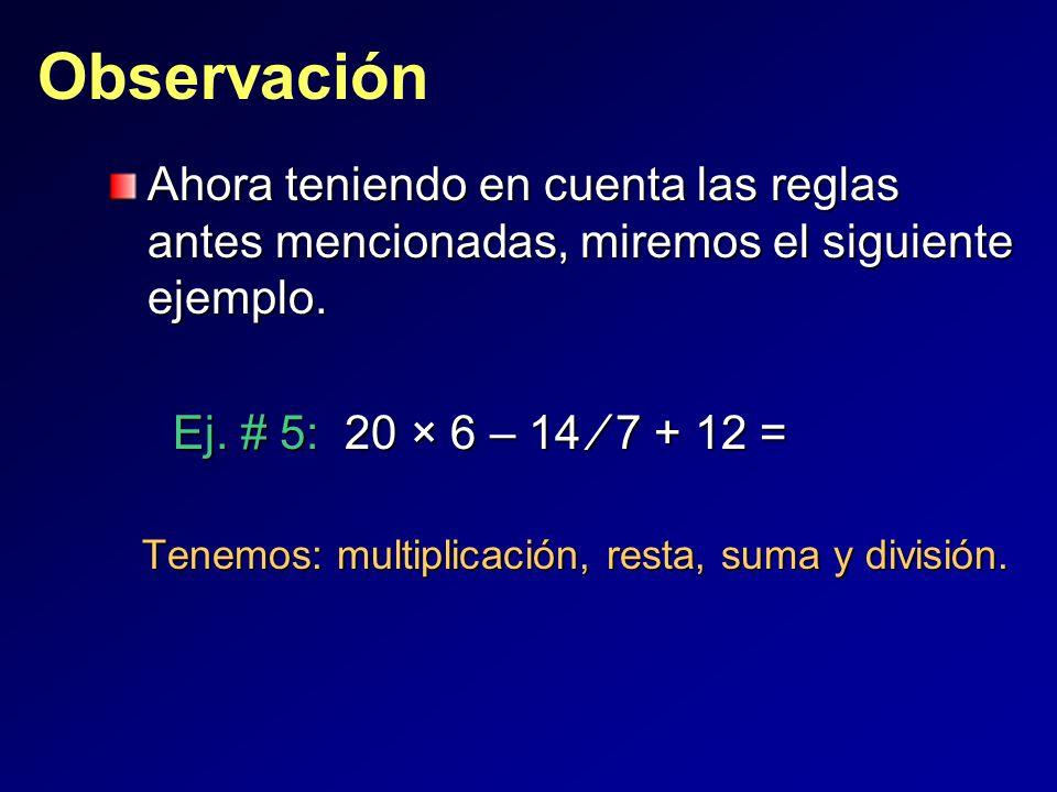 ObservaciónAhora teniendo en cuenta las reglas antes mencionadas, miremos el siguiente ejemplo.