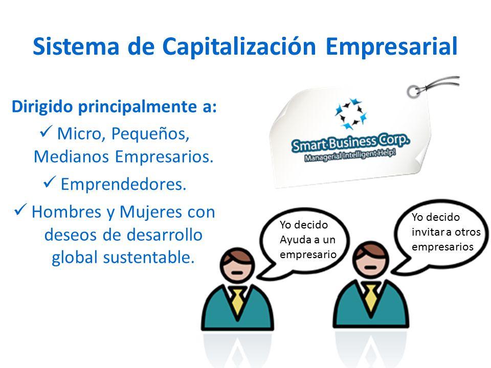 Sistema de Capitalización Empresarial Dirigido principalmente a: Micro, Pequeños, Medianos Empresarios.