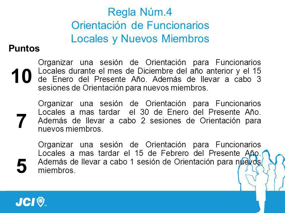 Regla Núm.4 Orientación de Funcionarios Locales y Nuevos Miembros Puntos 10 7 5 Organizar una sesión de Orientación para Funcionarios Locales durante el mes de Diciembre del año anterior y el 15 de Enero del Presente Año.