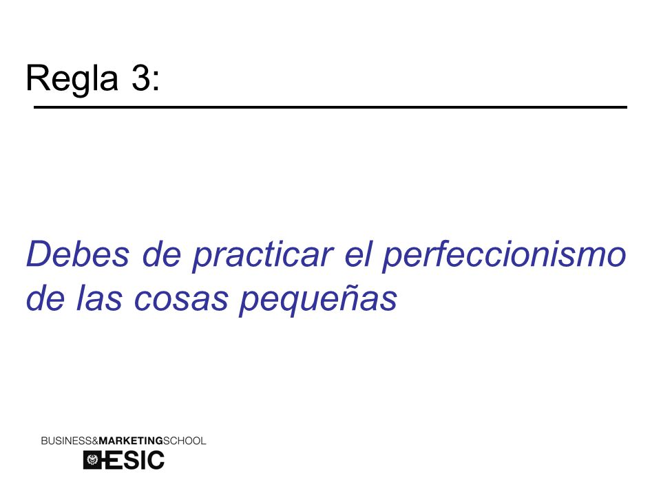 Regla 3: Debes de practicar el perfeccionismo de las cosas pequeñas