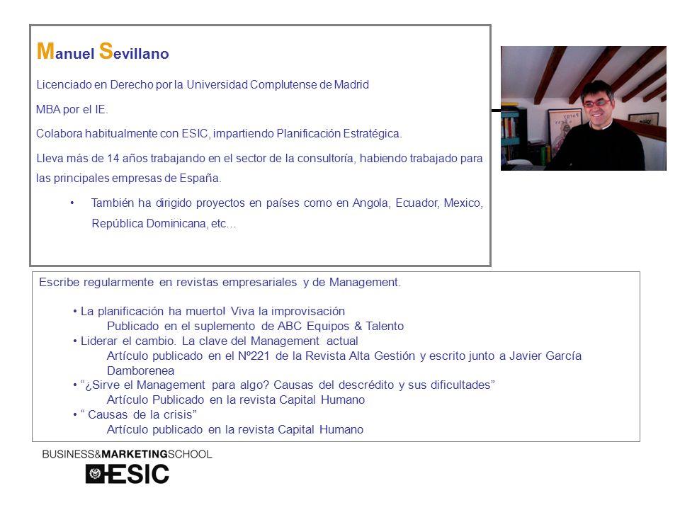 M anuel S evillano Licenciado en Derecho por la Universidad Complutense de Madrid MBA por el IE.