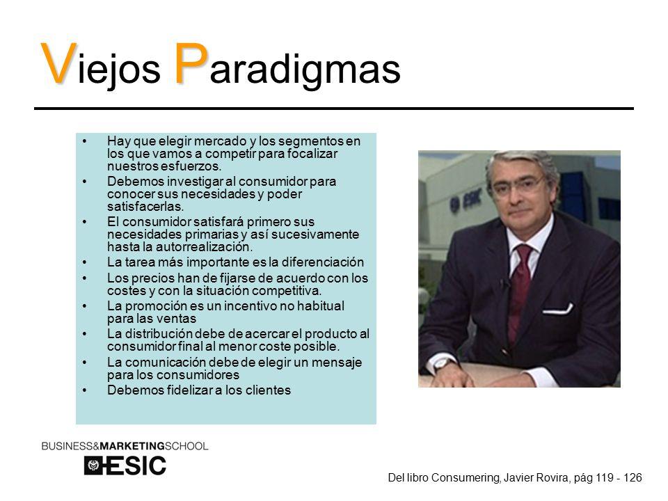 VP V iejos P aradigmas Hay que elegir mercado y los segmentos en los que vamos a competir para focalizar nuestros esfuerzos.