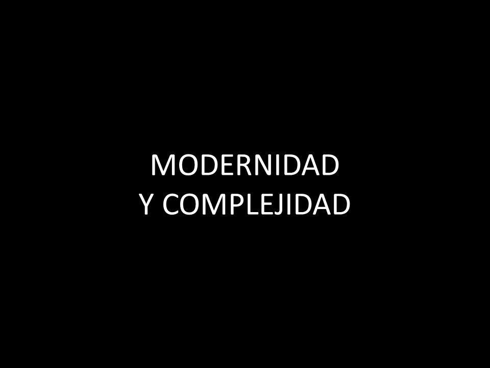 MODERNIDAD Y COMPLEJIDAD