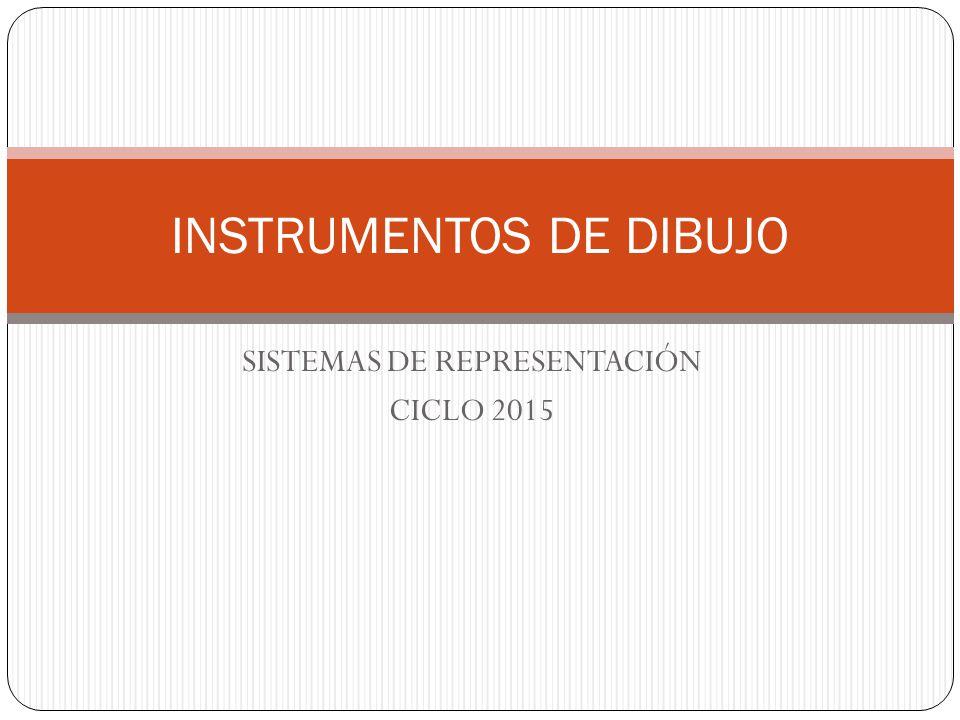 SISTEMAS DE REPRESENTACIÓN CICLO 2015 INSTRUMENTOS DE DIBUJO