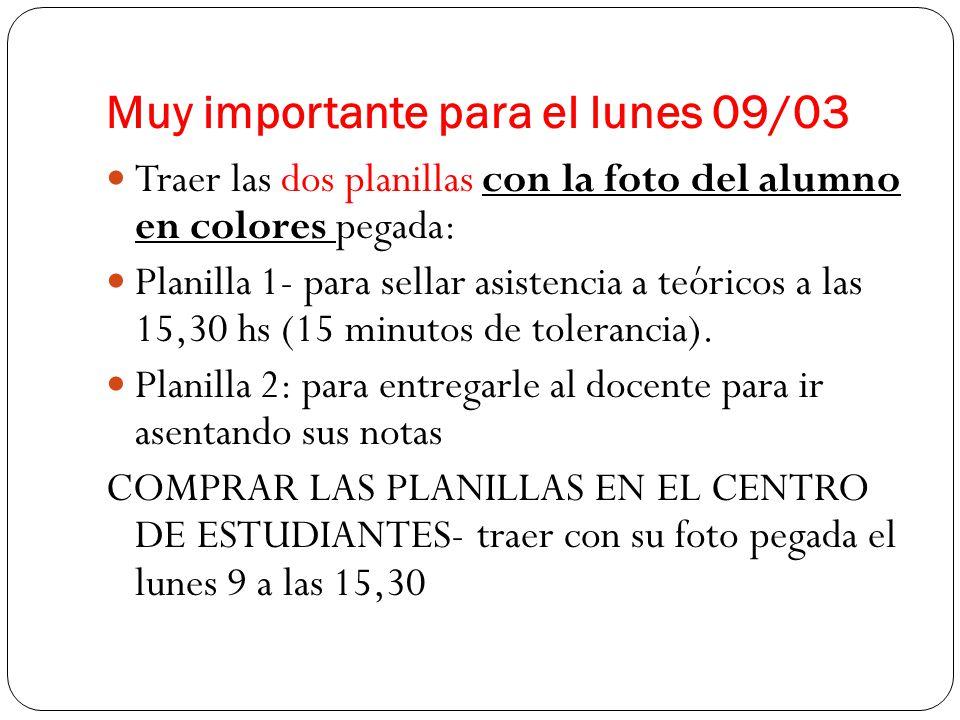 Muy importante para el lunes 09/03 Traer las dos planillas con la foto del alumno en colores pegada: Planilla 1- para sellar asistencia a teóricos a las 15,30 hs (15 minutos de tolerancia).