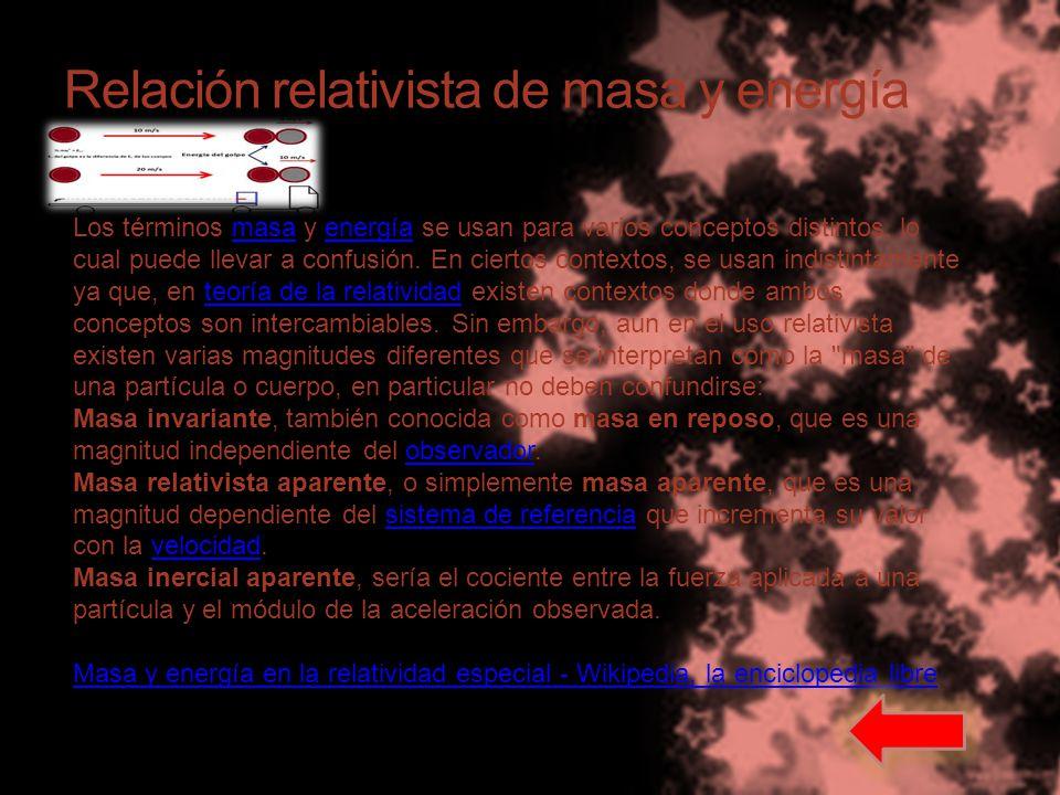 Relación relativista de masa y energía Los términos masa y energía se usan para varios conceptos distintos, lo cual puede llevar a confusión.
